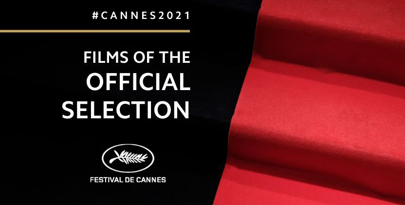 Festivalul de Film de la Cannes 2021: Selectia Oficiala!